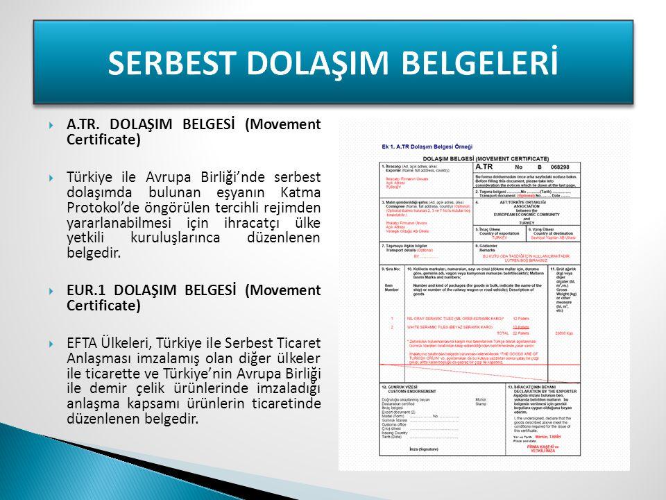  A.TR. DOLAŞIM BELGESİ (Movement Certificate)  Türkiye ile Avrupa Birliği'nde serbest dolaşımda bulunan eşyanın Katma Protokol'de öngörülen tercihli