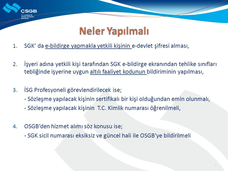1. SGK' da e-bildirge yapmakla yetkili kişinin e-devlet şifresi alması, 2. İşyeri adına yetkili kişi tarafından SGK e-bildirge ekranından tehlike sını