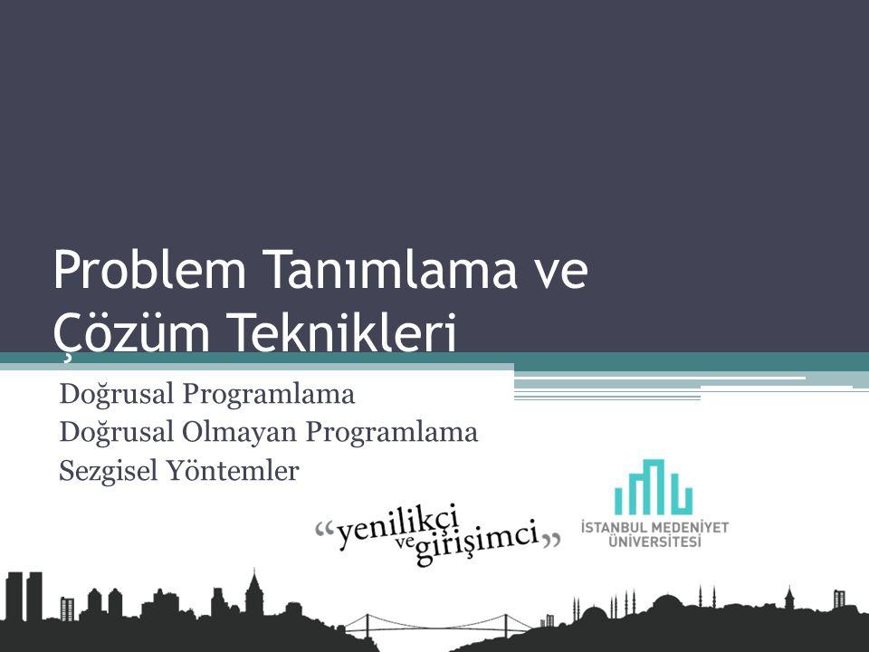 Problem Tanımlama ve Çözüm Teknikleri Doğrusal Programlama Doğrusal Olmayan Programlama Sezgisel Yöntemler