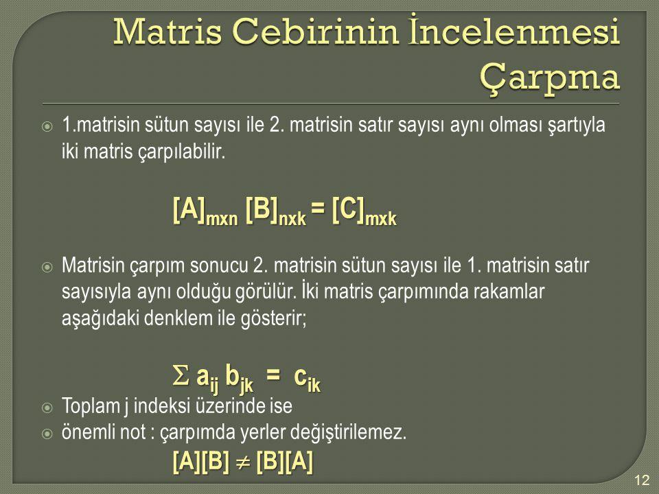  1.matrisin sütun sayısı ile 2. matrisin satır sayısı aynı olması şartıyla iki matris çarpılabilir. [A] mxn [B] nxk = [C] mxk [A] mxn [B] nxk = [C] m