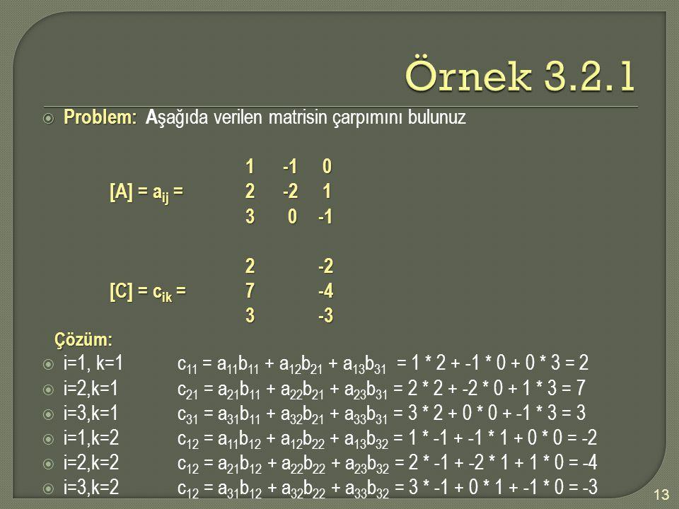  Problem:  Problem: A şağıda verilen matrisin çarpımını bulunuz 1 -1 0 [A] = a ij =2 -2 1 3 0 -1 2 -2 [C] = c ik =7 -4 3 -3 Çözüm: Çözüm:  i=1, k=1