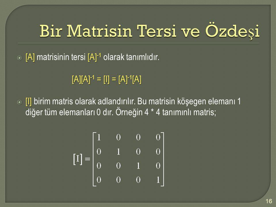  [A] [A] -1  [A] matrisinin tersi [A] -1 olarak tanımlıdır. [A][A] -1 = [I] = [A] -1 [A]  [I]  [I] birim matris olarak adlandırılır. Bu matrisin k