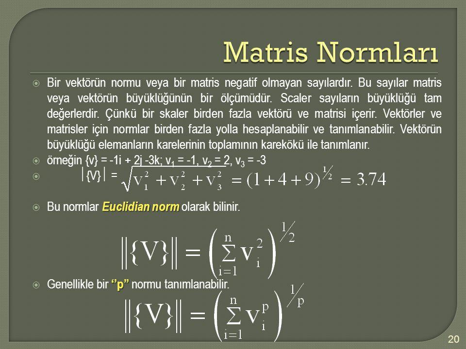  Bir vektörün normu veya bir matris negatif olmayan sayılardır. Bu sayılar matris veya vektörün büyüklüğünün bir ölçümüdür. Scaler sayıların büyüklüğ