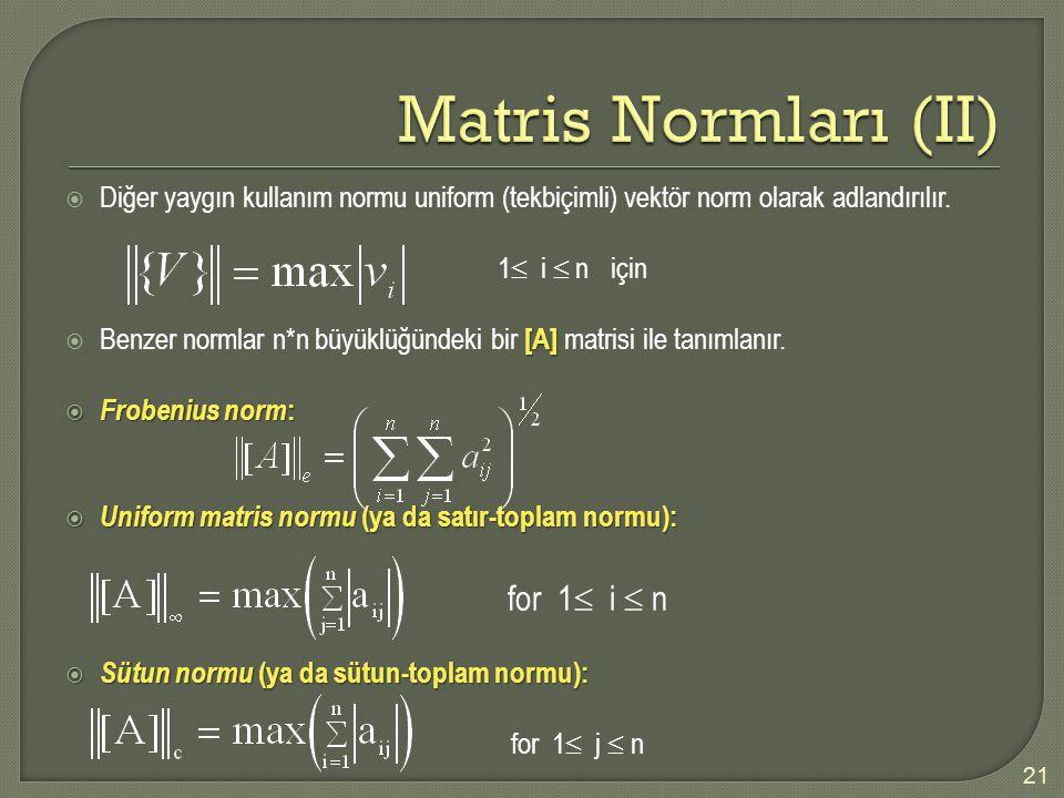 Diğer yaygın kullanım normu uniform (tekbiçimli) vektör norm olarak adlandırılır. 1  i  n için [A]  Benzer normlar n*n büyüklüğündeki bir [A] mat
