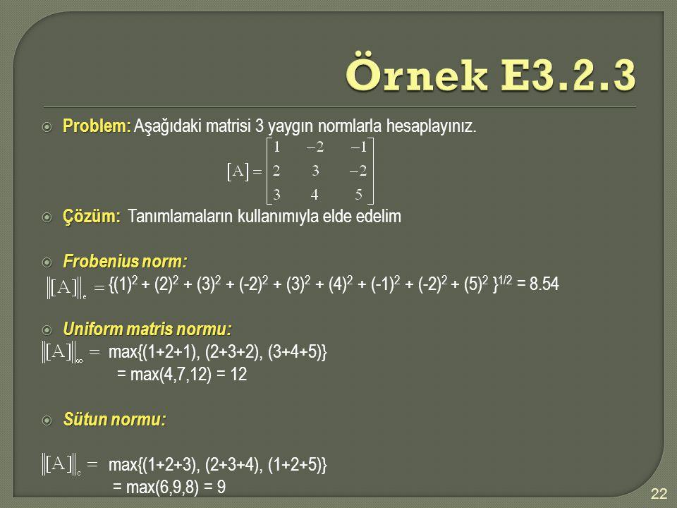  Problem:  Problem: Aşağıdaki matrisi 3 yaygın normlarla hesaplayınız.  Çözüm:  Çözüm: Tanımlamaların kullanımıyla elde edelim  Frobenius norm: {