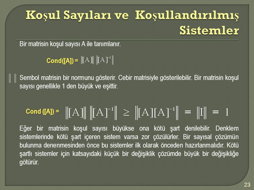 Bir matrisin koşul sayısı A ile tanımlanır. Cond([A]) = Sembol matrisin bir normunu gösterir. Cebir matrisiyle gösterilebilir. Bir matrisin koşul sayı