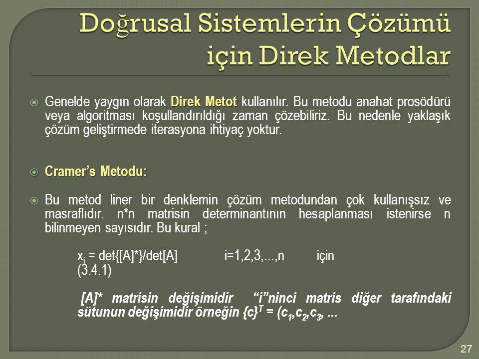Direk Metot  Genelde yaygın olarak Direk Metot kullanılır. Bu metodu anahat prosödürü veya algoritması koşullandırıldığı zaman çözebiliriz. Bu nedenl