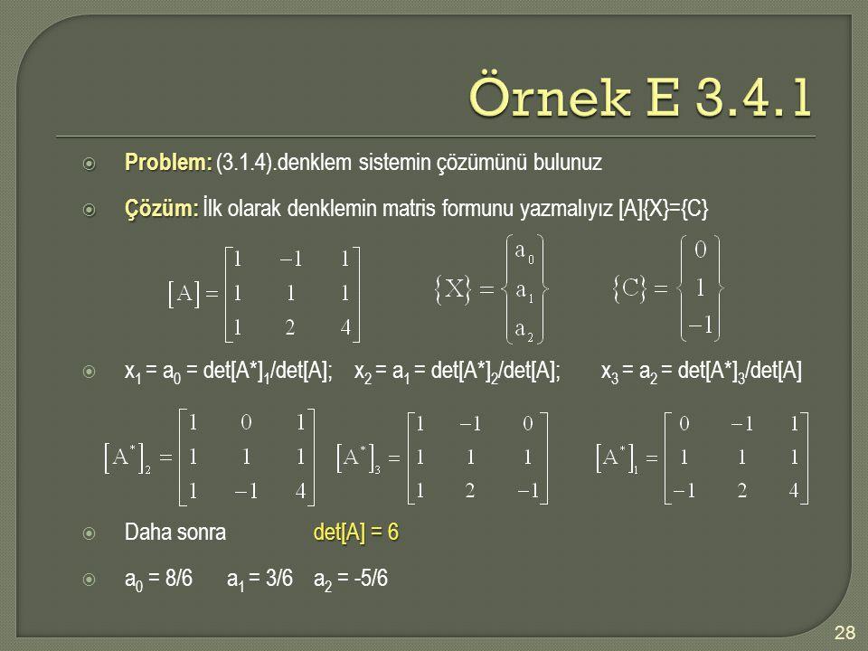  Problem:  Problem: (3.1.4).denklem sistemin çözümünü bulunuz  Çözüm:  Çözüm: İlk olarak denklemin matris formunu yazmalıyız [A]{X}={C}  x 1 = a