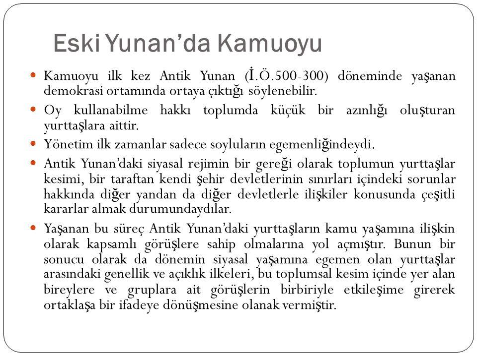 Eski Yunan'da Kamuoyu  Kamuoyu ilk kez Antik Yunan ( İ.Ö.500-300) döneminde ya ş anan demokrasi ortamında ortaya çıktı ğ ı söylenebilir.  Oy kullana