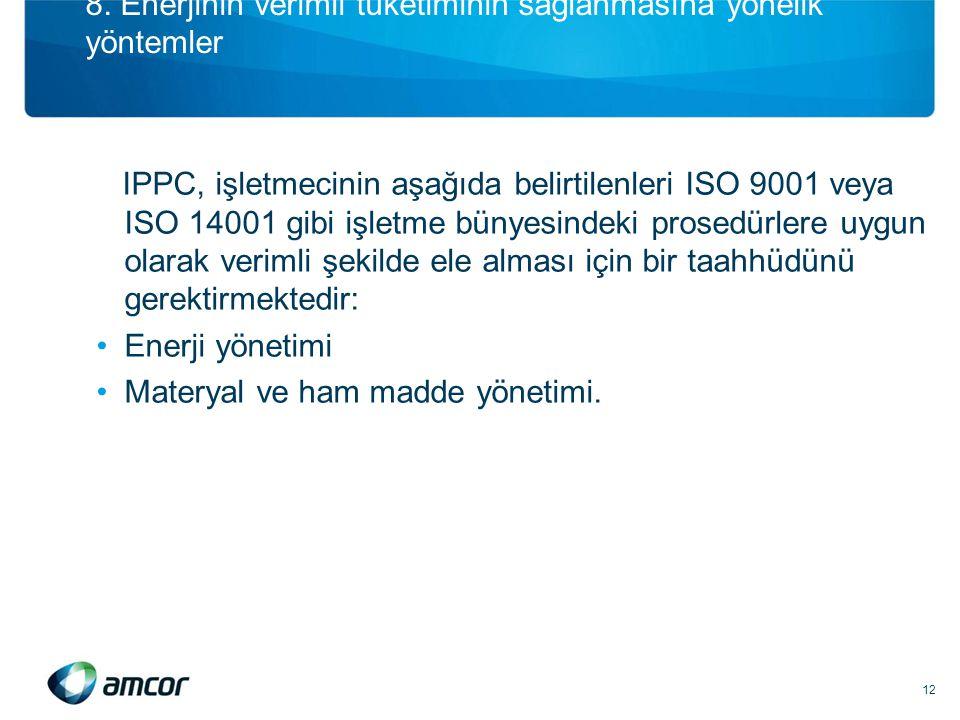8. Enerjinin verimli tüketiminin sağlanmasına yönelik yöntemler IPPC, işletmecinin aşağıda belirtilenleri ISO 9001 veya ISO 14001 gibi işletme bünyesi