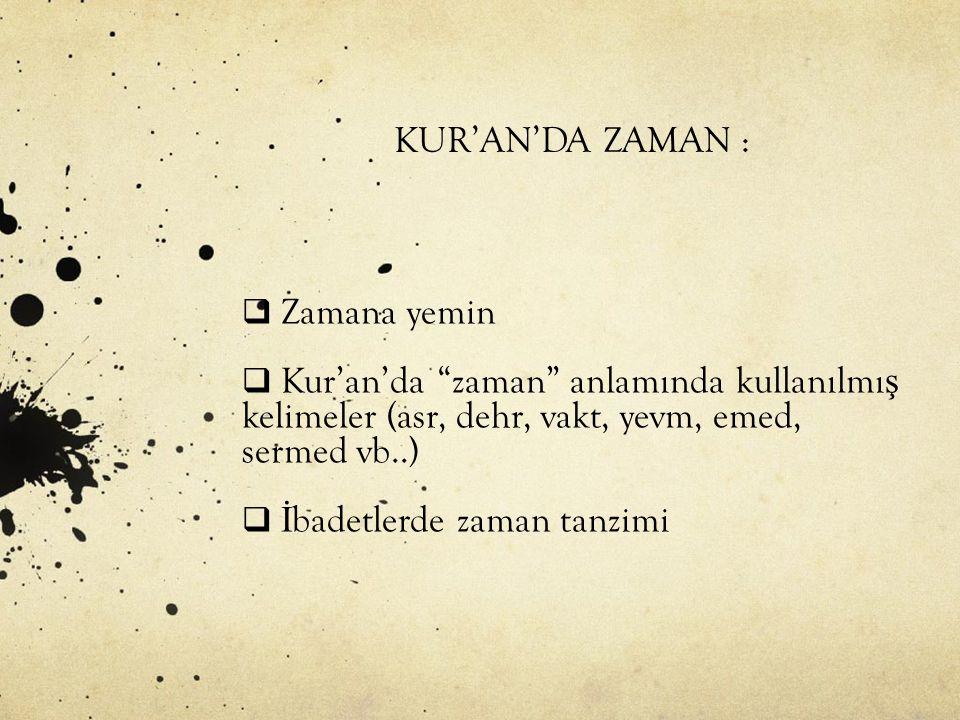 KUR'AN'DA ZAMAN :  Zamana yemin  Kur'an'da zaman anlamında kullanılmı ş kelimeler (asr, dehr, vakt, yevm, emed, sermed vb..)  İ badetlerde zaman tanzimi