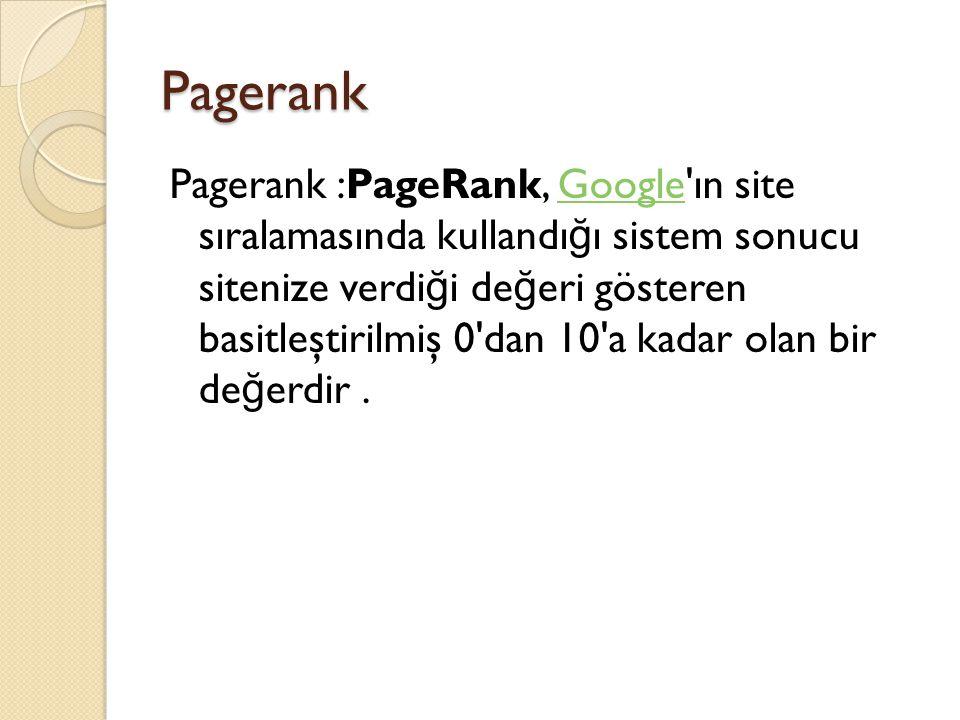 Pagerank Pagerank :PageRank, Google'ın site sıralamasında kullandı ğ ı sistem sonucu sitenize verdi ğ i de ğ eri gösteren basitleştirilmiş 0'dan 10'a