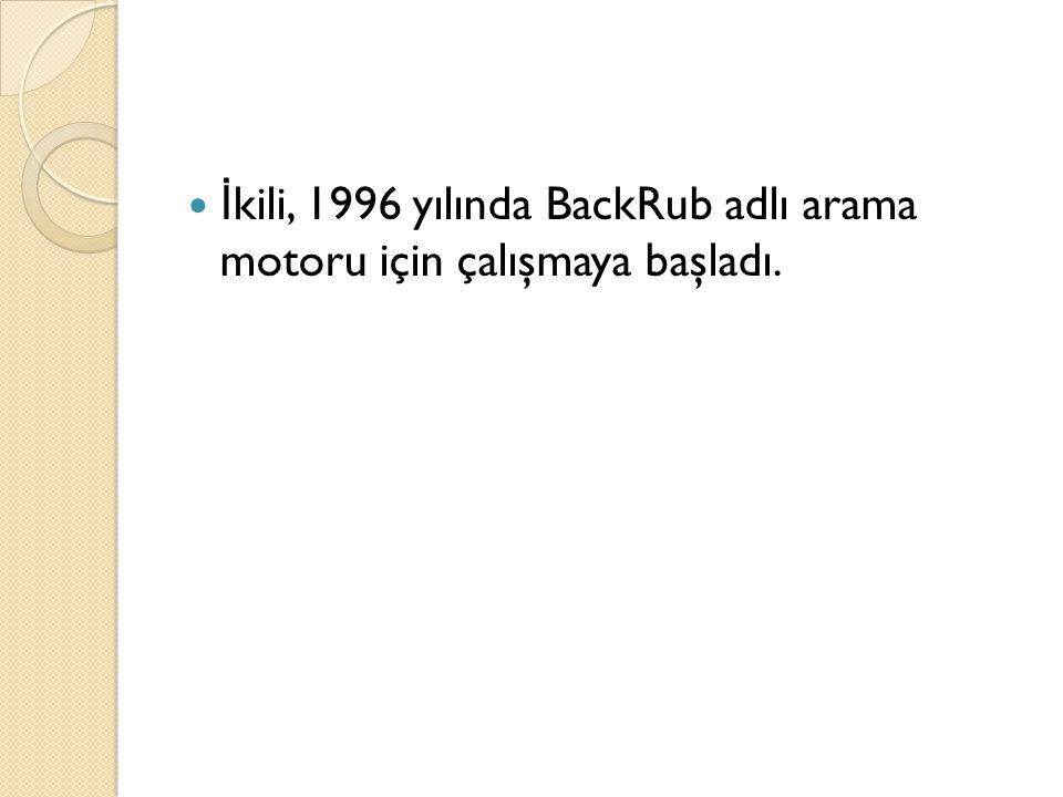  İ kili, 1996 yılında BackRub adlı arama motoru için çalışmaya başladı.