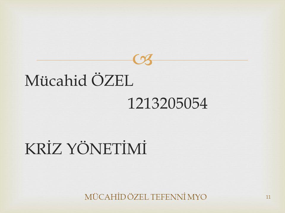  Mücahid ÖZEL 1213205054 KRİZ YÖNETİMİ MÜCAHİD ÖZEL TEFENNİ MYO 11