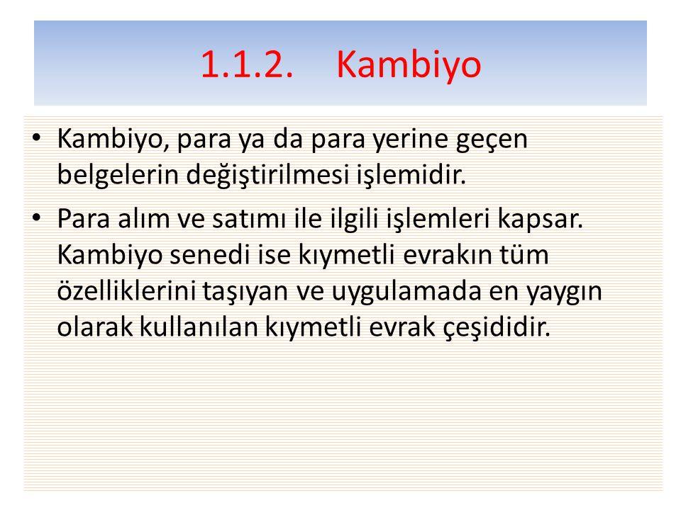 1.1.2.Kambiyo • Kambiyo, para ya da para yerine geçen belgelerin değiştirilmesi işlemidir.