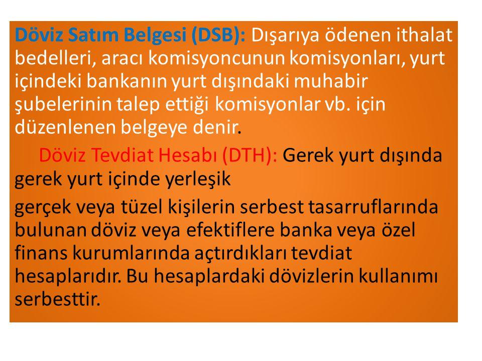Döviz Satım Belgesi (DSB): Dışarıya ödenen ithalat bedelleri, aracı komisyoncunun komisyonları, yurt içindeki bankanın yurt dışındaki muhabir şubelerinin talep ettiği komisyonlar vb.