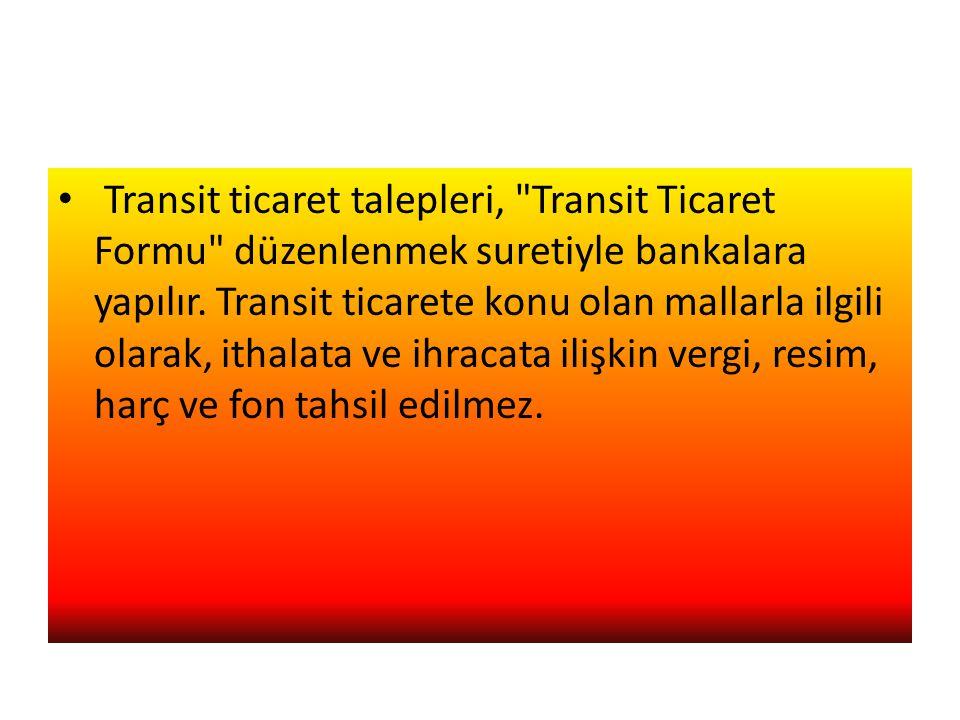 • Transit ticaret talepleri, Transit Ticaret Formu düzenlenmek suretiyle bankalara yapılır.