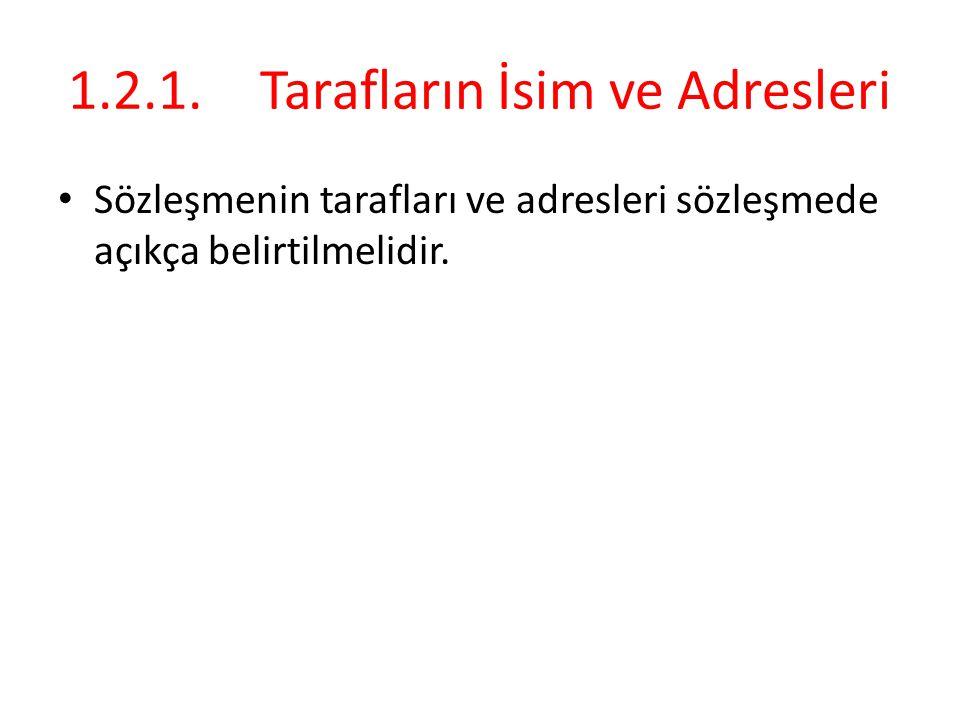 1.2.1.Tarafların İsim ve Adresleri • Sözleşmenin tarafları ve adresleri sözleşmede açıkça belirtilmelidir.