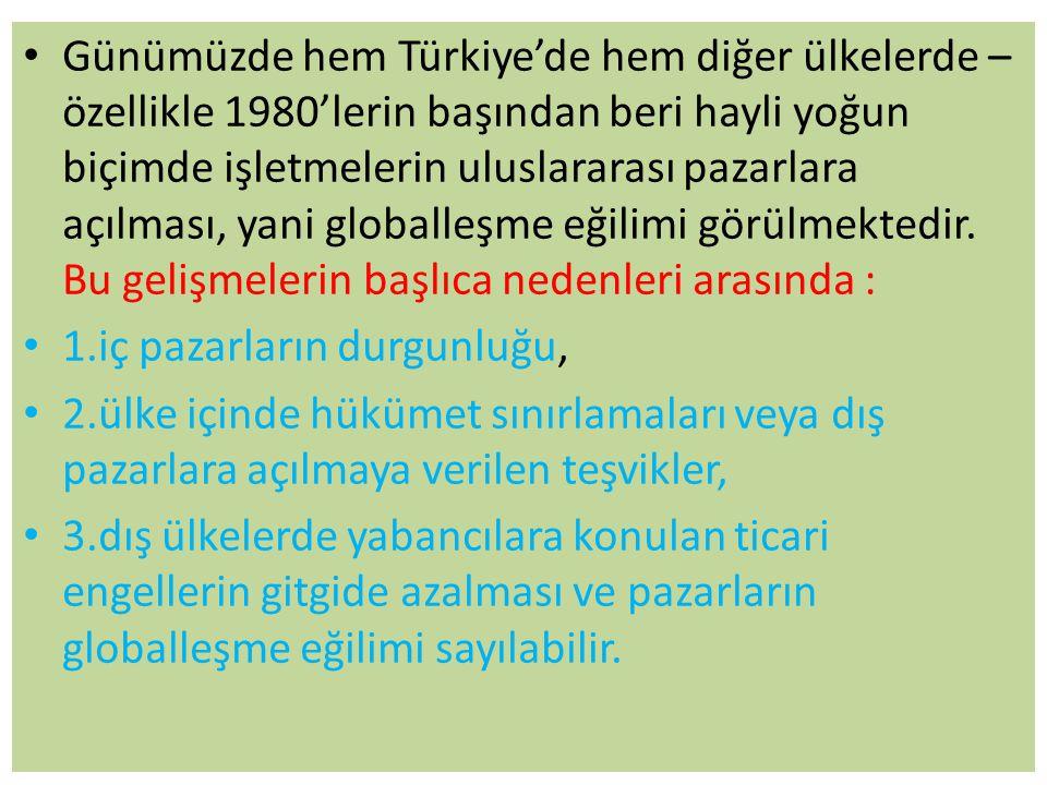• Günümüzde hem Türkiye'de hem diğer ülkelerde – özellikle 1980'lerin başından beri hayli yoğun biçimde işletmelerin uluslararası pazarlara açılması, yani globalleşme eğilimi görülmektedir.