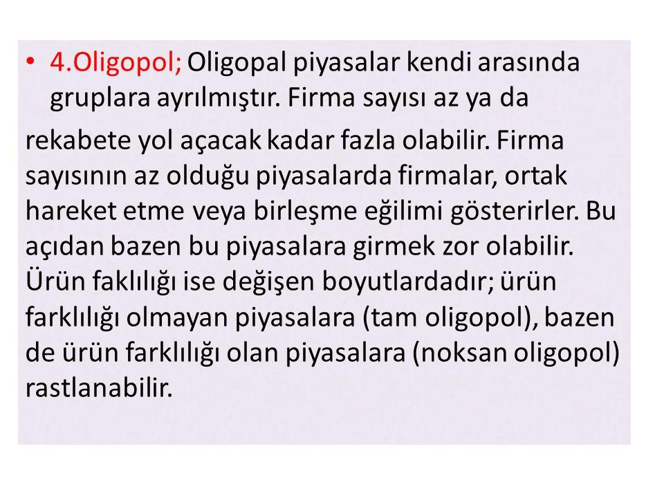 • 4.Oligopol; Oligopal piyasalar kendi arasında gruplara ayrılmıştır.