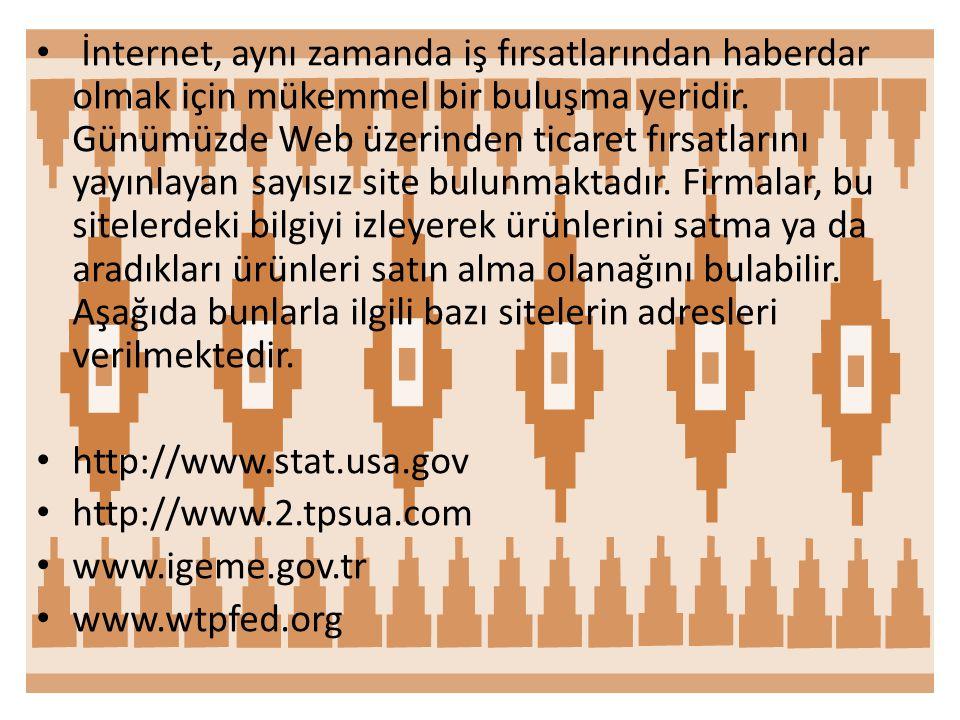 • İnternet, aynı zamanda iş fırsatlarından haberdar olmak için mükemmel bir buluşma yeridir.
