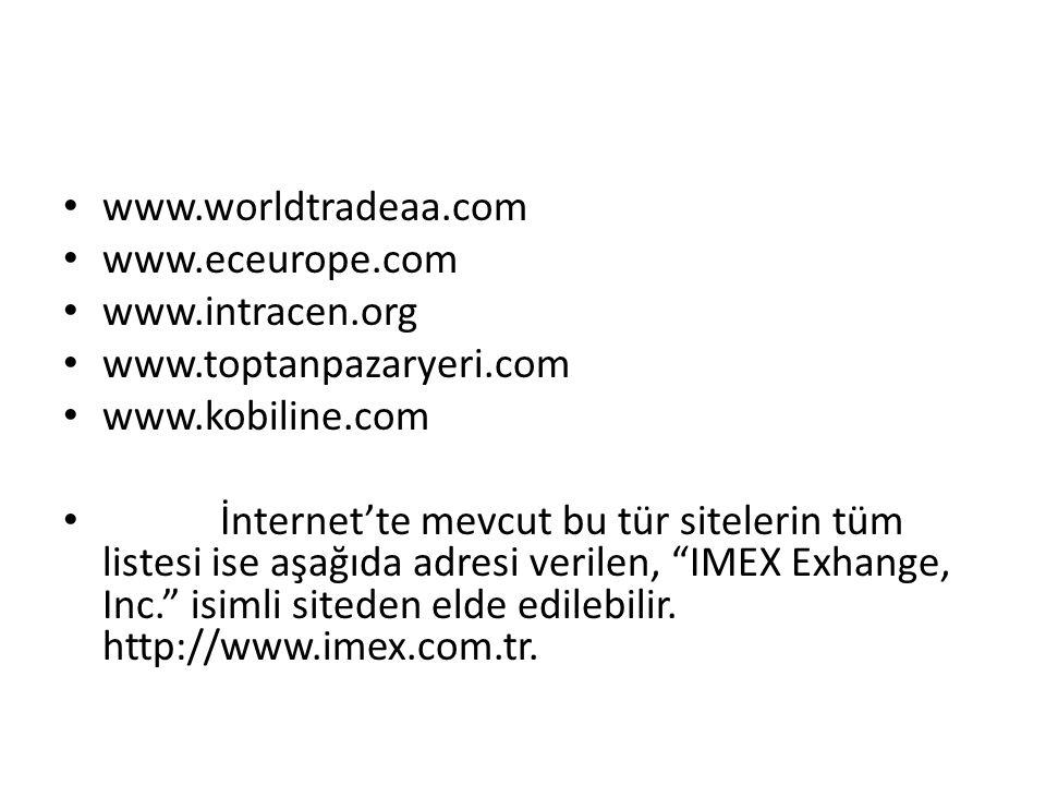 • www.worldtradeaa.com • www.eceurope.com • www.intracen.org • www.toptanpazaryeri.com • www.kobiline.com • İnternet'te mevcut bu tür sitelerin tüm listesi ise aşağıda adresi verilen, IMEX Exhange, Inc. isimli siteden elde edilebilir.