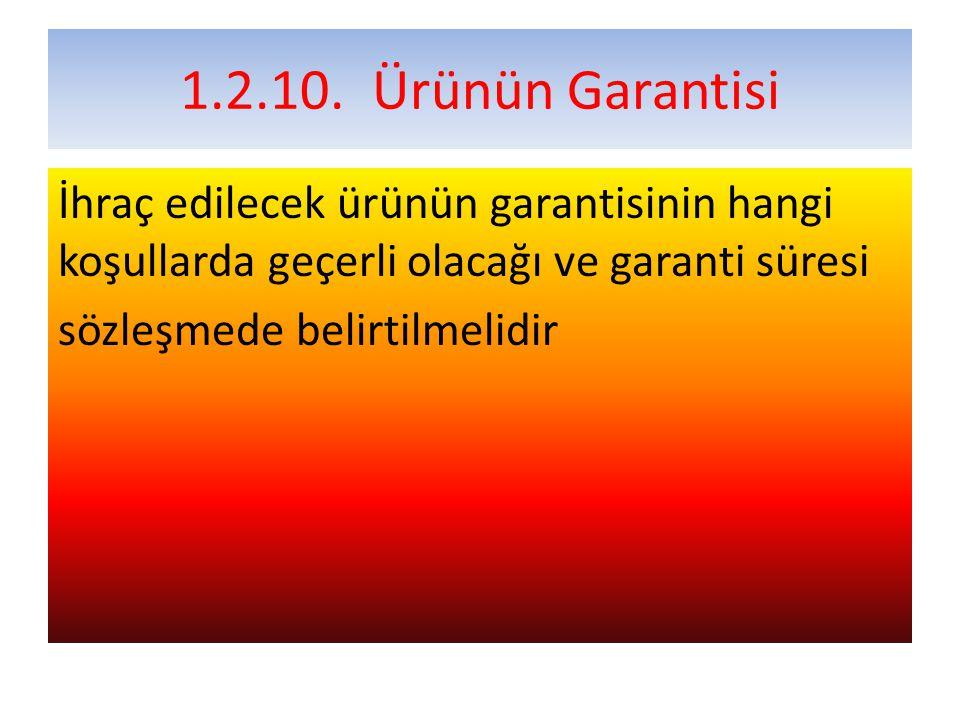 1.2.10.Ürünün Garantisi İhraç edilecek ürünün garantisinin hangi koşullarda geçerli olacağı ve garanti süresi sözleşmede belirtilmelidir