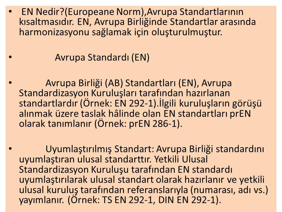 • EN Nedir?(Europeane Norm),Avrupa Standartlarının kısaltmasıdır.