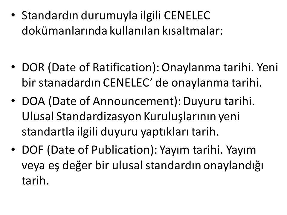 • Standardın durumuyla ilgili CENELEC dokümanlarında kullanılan kısaltmalar: • DOR (Date of Ratification): Onaylanma tarihi.