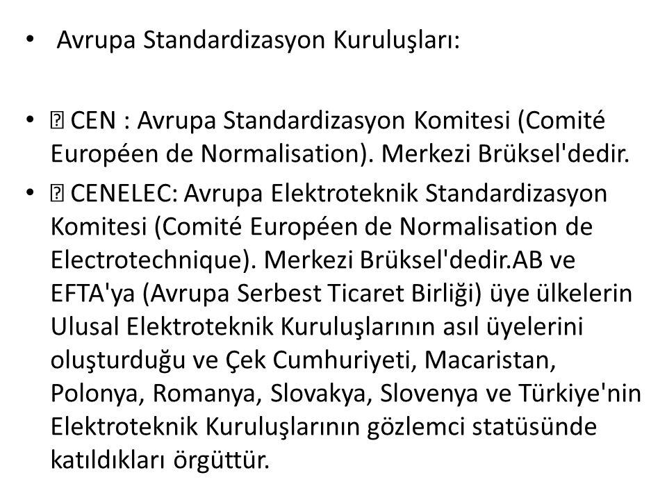 • Avrupa Standardizasyon Kuruluşları: •  CEN : Avrupa Standardizasyon Komitesi (Comité Européen de Normalisation).