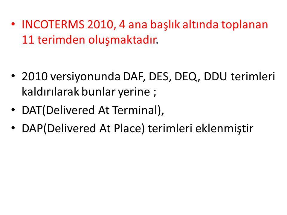 • INCOTERMS 2010, 4 ana başlık altında toplanan 11 terimden oluşmaktadır.
