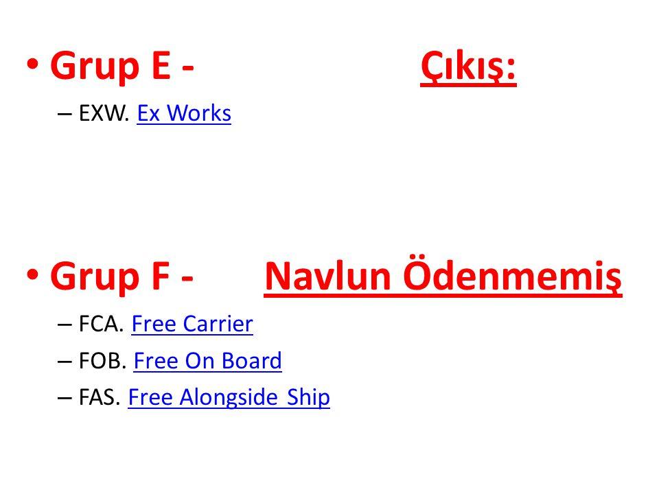 • Grup E - Çıkış: – EXW.Ex WorksEx Works • Grup F - Navlun Ödenmemiş – FCA.