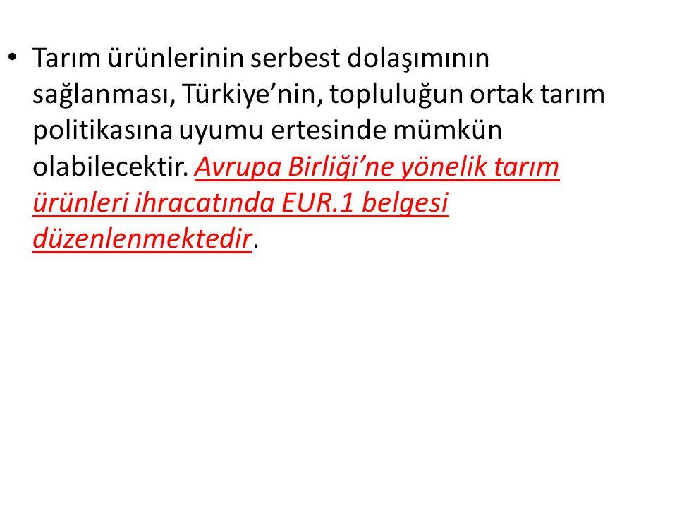 • Tarım ürünlerinin serbest dolaşımının sağlanması, Türkiye'nin, topluluğun ortak tarım politikasına uyumu ertesinde mümkün olabilecektir.