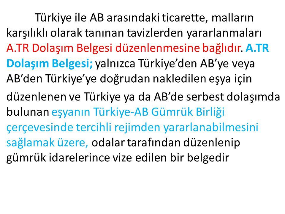 Türkiye ile AB arasındaki ticarette, malların karşılıklı olarak tanınan tavizlerden yararlanmaları A.TR Dolaşım Belgesi düzenlenmesine bağlıdır.