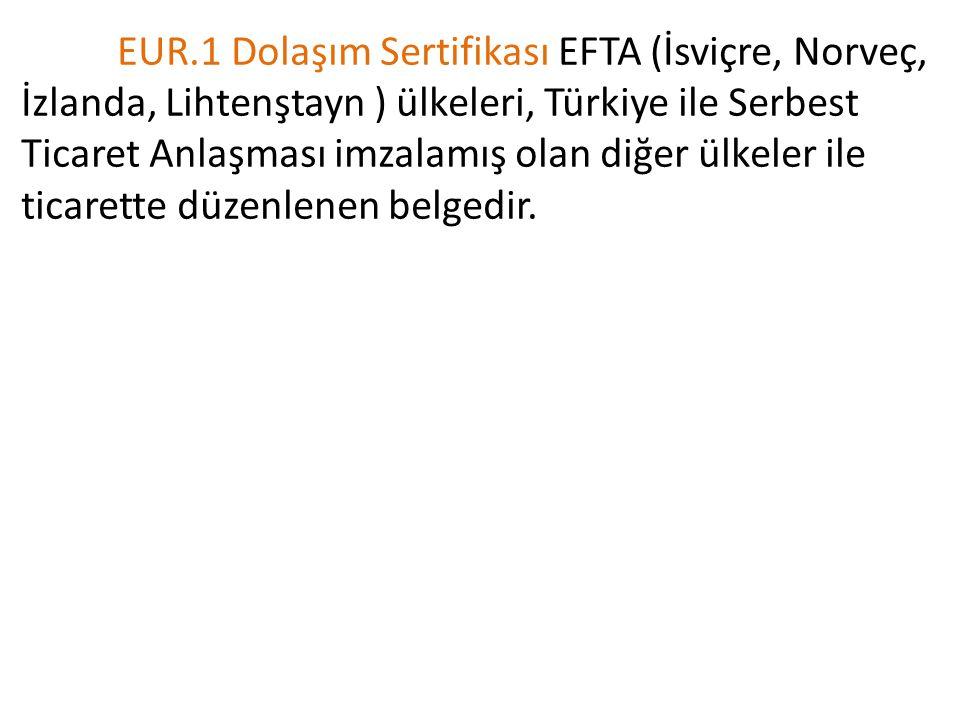 EUR.1 Dolaşım Sertifikası EFTA (İsviçre, Norveç, İzlanda, Lihtenştayn ) ülkeleri, Türkiye ile Serbest Ticaret Anlaşması imzalamış olan diğer ülkeler ile ticarette düzenlenen belgedir.