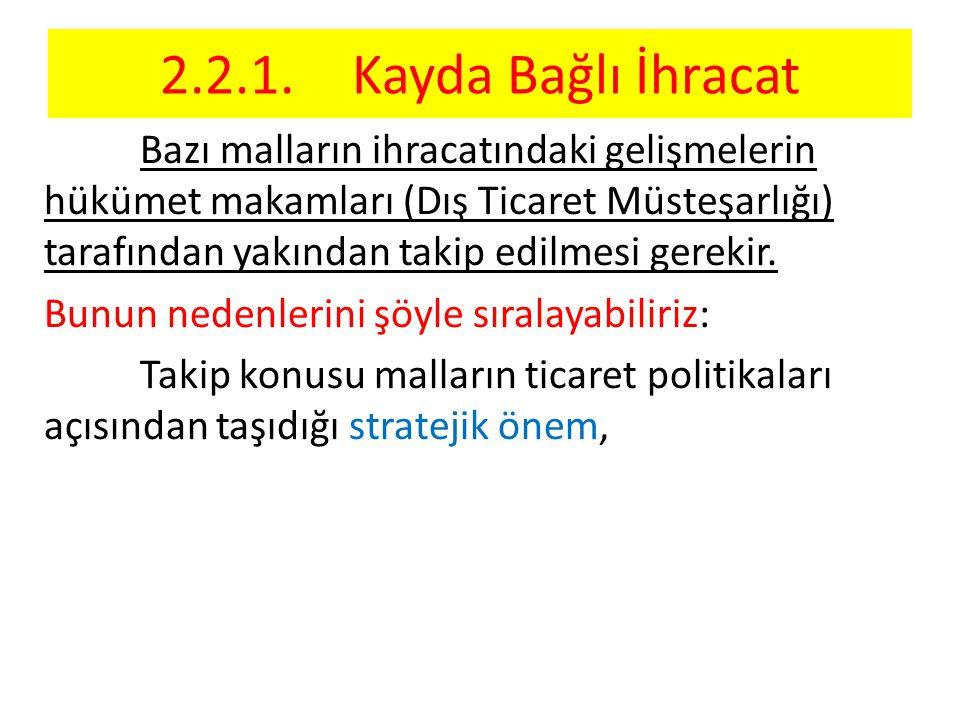 2.2.1.Kayda Bağlı İhracat Bazı malların ihracatındaki gelişmelerin hükümet makamları (Dış Ticaret Müsteşarlığı) tarafından yakından takip edilmesi gerekir.