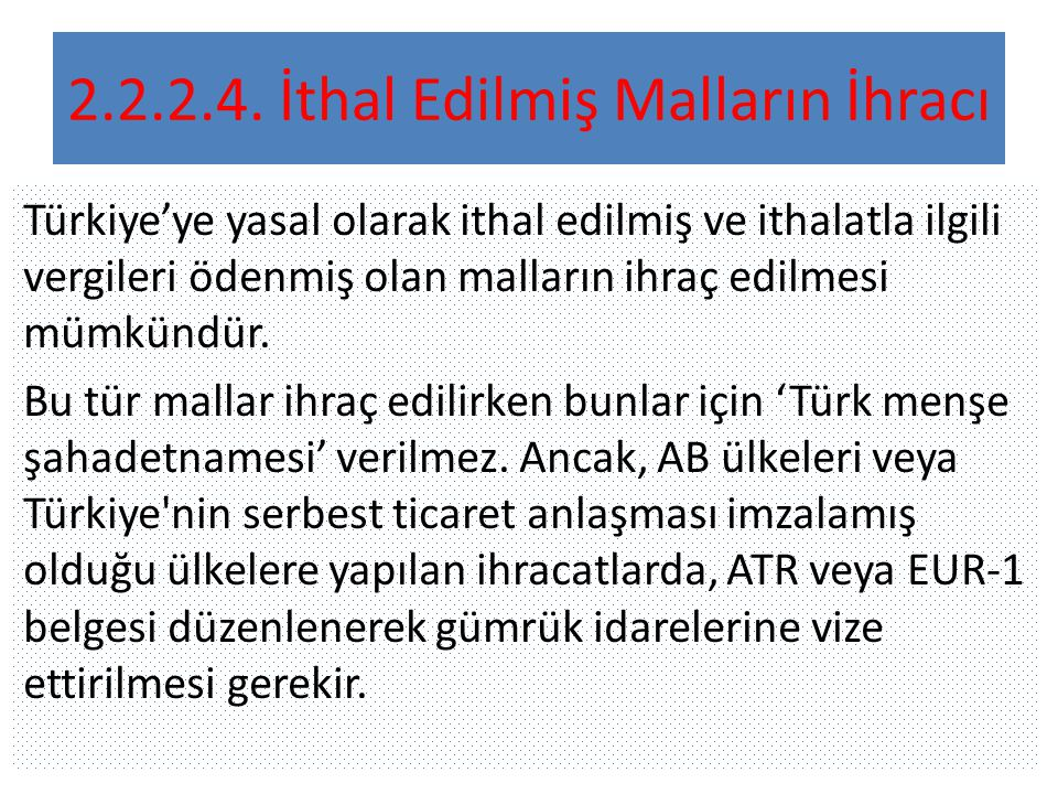2.2.2.4.İthal Edilmiş Malların İhracı Türkiye'ye yasal olarak ithal edilmiş ve ithalatla ilgili vergileri ödenmiş olan malların ihraç edilmesi mümkündür.