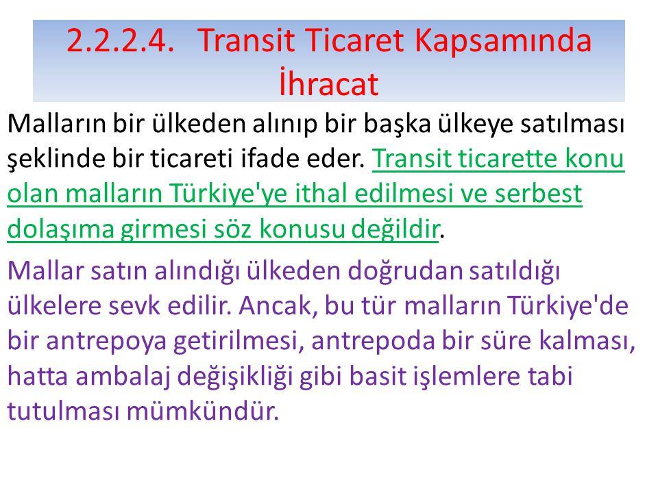 2.2.2.4.Transit Ticaret Kapsamında İhracat Malların bir ülkeden alınıp bir başka ülkeye satılması şeklinde bir ticareti ifade eder.