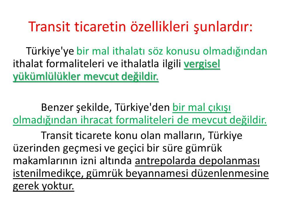 Transit ticaretin özellikleri şunlardır: vergisel yükümlülükler mevcut değildir.