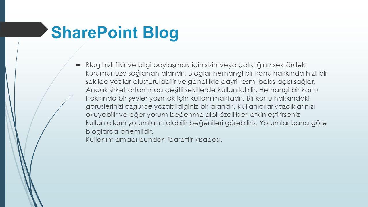 SharePoint Blog  Blog hızlı fikir ve bilgi paylaşmak için sizin veya çalıştığınız sektördeki kurumunuza sağlanan alandır. Bloglar herhangi bir konu h