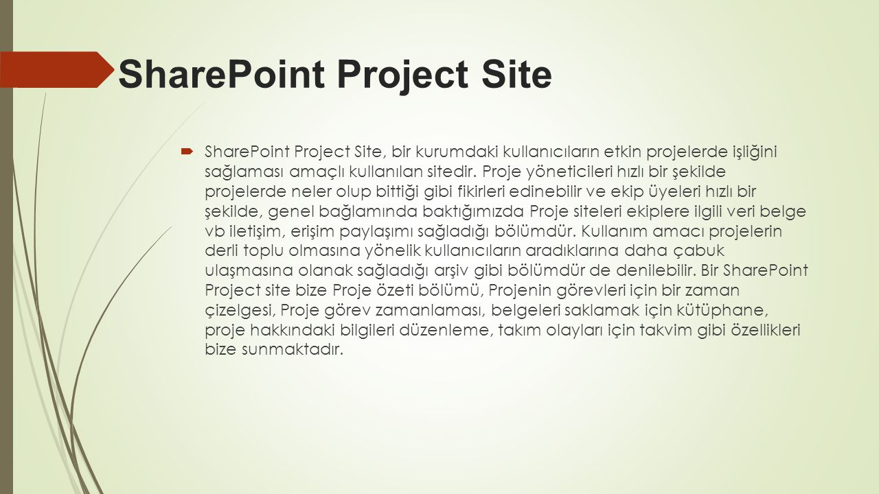 SharePoint Project Site  SharePoint Project Site, bir kurumdaki kullanıcıların etkin projelerde işliğini sağlaması amaçlı kullanılan sitedir. Proje y
