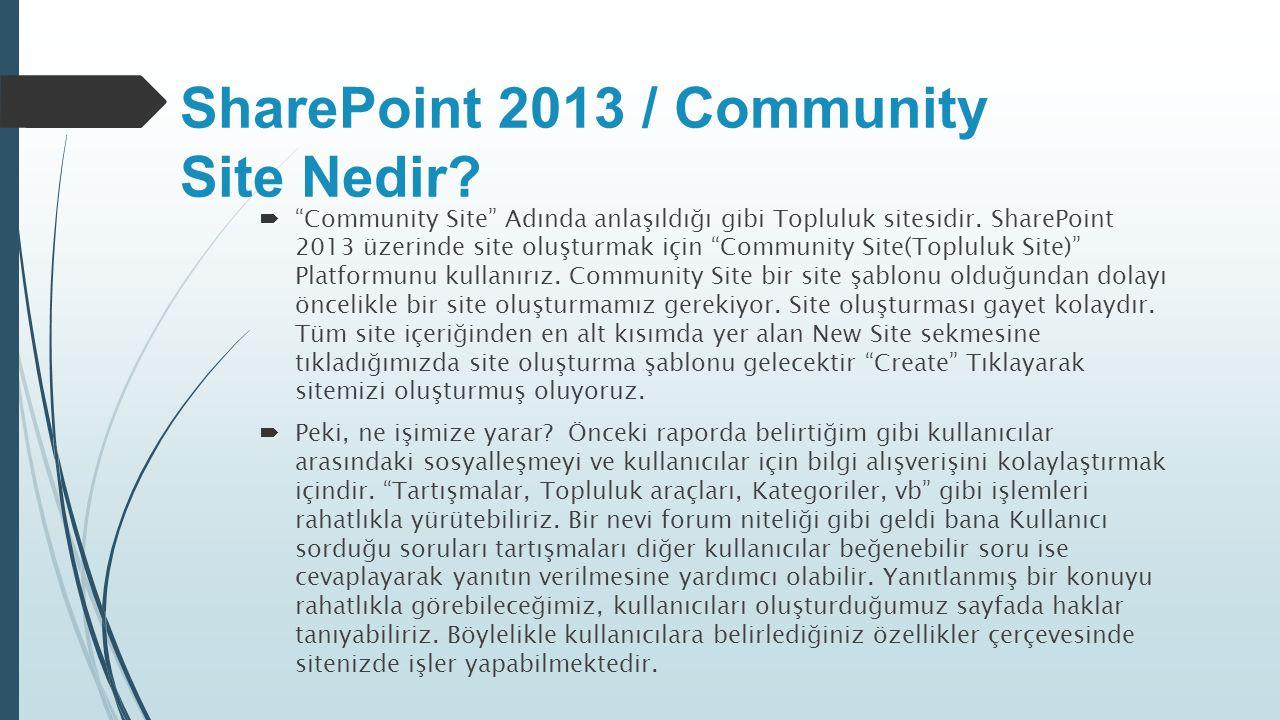 """SharePoint 2013 / Community Site Nedir?  """"Community Site"""" Adında anlaşıldığı gibi Topluluk sitesidir. SharePoint 2013 üzerinde site oluşturmak için """""""