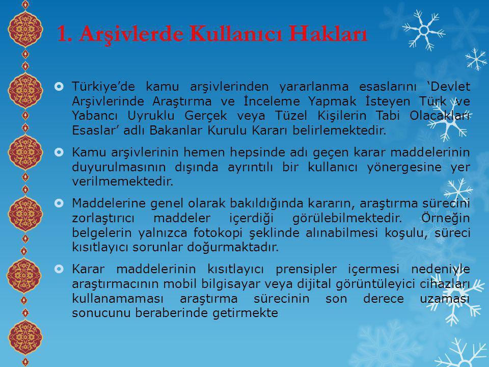  Türkiye'de kamu arşivlerinden yararlanma esaslarını 'Devlet Arşivlerinde Araştırma ve İnceleme Yapmak İsteyen Türk ve Yabancı Uyruklu Gerçek veya Tüzel Kişilerin Tabi Olacakları Esaslar' adlı Bakanlar Kurulu Kararı belirlemektedir.