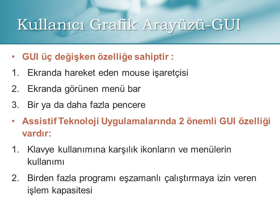 Kullanıcı Grafik Arayüzü-GUI • •GUI üç değişken özelliğe sahiptir : 1. 1.Ekranda hareket eden mouse işaretçisi 2. 2.Ekranda görünen menü bar 3. 3.Bir