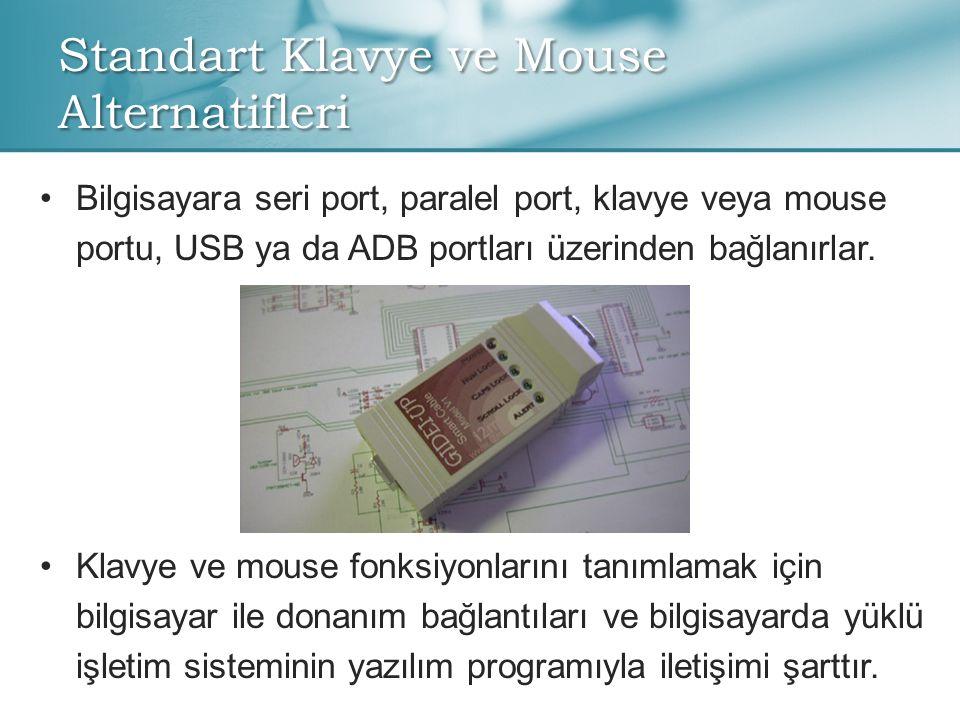 Standart Klavye ve Mouse Alternatifleri • •Bilgisayara seri port, paralel port, klavye veya mouse portu, USB ya da ADB portları üzerinden bağlanırlar.