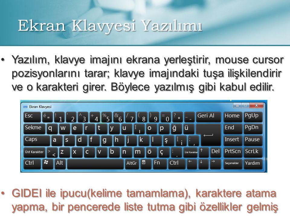 Ekran Klavyesi Yazılımı •Yazılım, klavye imajını ekrana yerleştirir, mouse cursor pozisyonlarını tarar; klavye imajındaki tuşa ilişkilendirir ve o karakteri girer.