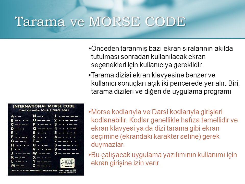 Tarama ve MORSE CODE • •Önceden taranmış bazı ekran sıralarının akılda tutulması sonradan kullanılacak ekran seçenekleri için kullanıcıya gereklidir.