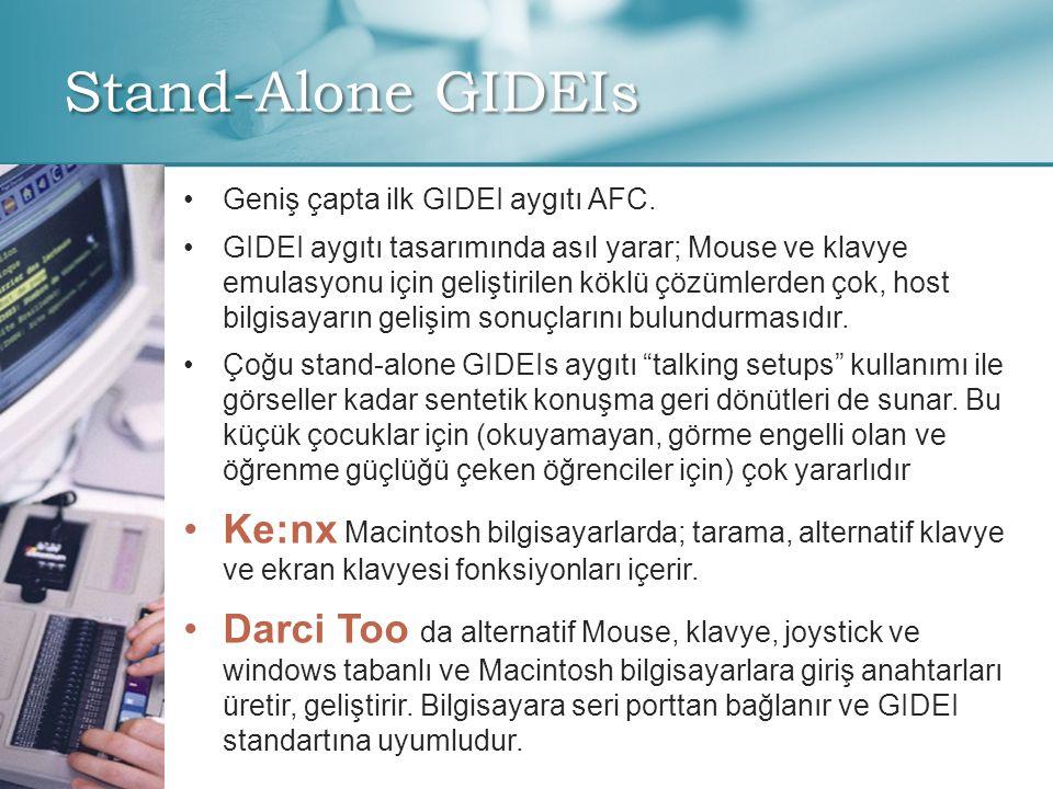 Stand-Alone GIDEIs • •Geniş çapta ilk GIDEI aygıtı AFC. • •GIDEI aygıtı tasarımında asıl yarar; Mouse ve klavye emulasyonu için geliştirilen köklü çöz