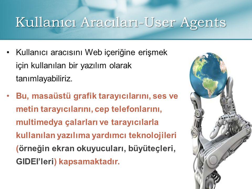 Kullanıcı Aracıları-User Agents • •Kullanıcı aracısını Web içeriğine erişmek için kullanılan bir yazılım olarak tanımlayabiliriz.