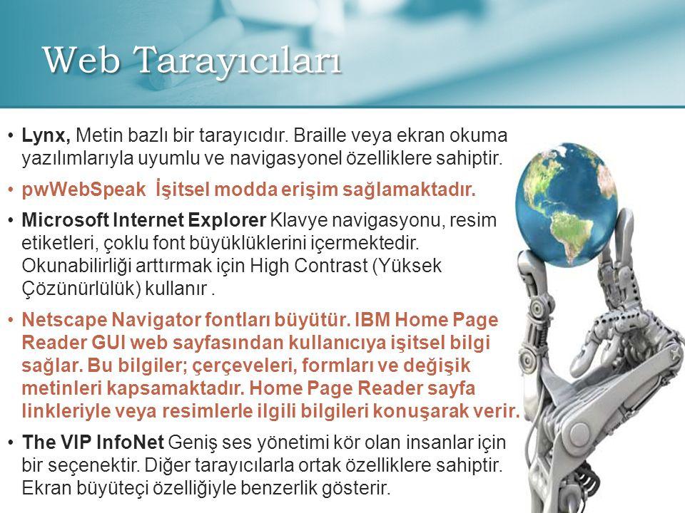 Web Tarayıcıları • •Lynx, Metin bazlı bir tarayıcıdır. Braille veya ekran okuma yazılımlarıyla uyumlu ve navigasyonel özelliklere sahiptir. • •pwWebSp